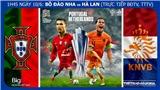 Soi kèo Bồ Đào Nha vs Hà Lan (01h45.10/6) chung kết UEFA Nations League. Trực tiếp Bóng đá TV