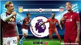 Xem bóng đá trực tiếp: Liverpool đấu với Aston Villa. K+, K+PM, K+1 trực tiếp Aston Villa vs Liverpool