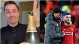 Liverpool: Gary Neville mở champagne ăn mừng Liverpool dứt mạch bất bại