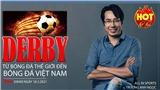 Nóng bỏng derby - Từ bóng đá thế giới đến bóng đá Việt Nam