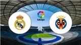 Trực tiếp Real Madrid vs Villarreal. BĐTV HD trực tiếp bóng đá Tây Ban Nha