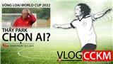 Đội tuyển Việt Nam: Ông Park chọn ai cho vòng loại World Cup 2022?