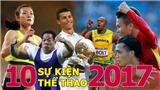 10 sự kiện nổi bật của thể thao Việt Nam và thế giới 2017