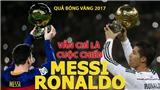 Quả bóng Vàng 2017: Vẫn chỉ là cuộc chiến Messi - Ronaldo