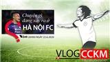 TRỰC TIẾP: Vlog CCKM - Cận cảnh bóng đá Việt Nam số 14: Chuyện gì đang xảy ra ở Hà Nội FC?