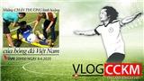 Vlog CCKM - Cận cảnh bóng đá Việt Nam số 12: Những chấn thương kinh hoàng trên sân cỏ Việt