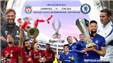 Trực tiếp bóng đá: Liverpool vs Chelsea. Soi kèo siêu cúp châu Âu. Trực tiếp K+ PM