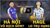 V League: HAGL lo trụ hạng trước Hải Phòng (Trực tiếp VTV6, BĐTV)