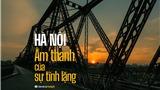 Hà Nội: Âm thanh của sự tĩnh lặng