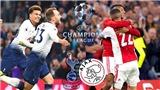 Tottenham vs Ajax (02h00, 1/5, Trực tiếp K+PM): Viết tiếp chuyện cổ tích