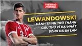 ĐỒ HỌA: Lewandowski và hành trình trở thành cầu thủ vĩ đại nhất Ba Lan