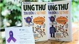Cuốn sách 'Ung thư tin đồn và sự thật' và 10 vạn lời nhắn gửi