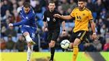 VIDEO Chelsea 1-1 Wolves: Hazard 'giải cứu' Chelsea