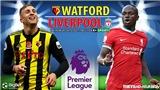 Soi kèo nhà cái Watford vs Liverpool. Nhận định, dự đoán bóng đá Ngoại hạng Anh (18h30, 16/10)
