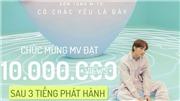 'Có chắc yêu là đây' của Sơn Tùng M-TP lọt Top 4 MV có lượt xem cao nhất thế giới