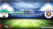 VIDEO Soi kèo nhà cái HAGL vs Hà Nội. VTV6, BĐTV trực tiếp bóng đá Việt Nam hôm nay