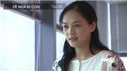 Về nhà đi con tập 48: Huệ bất đắc dĩ làm 'sứ giả tình yêu' của Dương với Rooster?