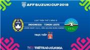 Dự đoán và trực tiếp bóng đá Indonesia vs Đông Timor (19h00, 13/11). Soi kèo AFF Cup 2018