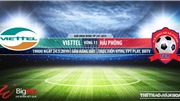 Viettel vsHải Phòng: Trực tiếp bóng đá và nhận định(19h ngày 24/5). Lịch thi đấu V League