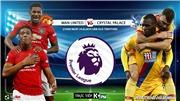 Trực tiếp bóng đá: MU vs Crystal Palace (21h hôm nay, K+ PM), Ngoại hạng Anh