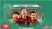 Kèo bóng đá Việt Nam vs Indonesia. Trực tiếp VTV6, VTC1, VTV5, VTC3