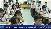 VIDEO: Đề xuất học sinh học thêm tối đa 18 tiết/tuần
