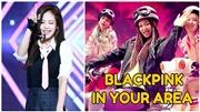 Phản ứng của Blackpink khi lần đầu nghe câu nói biểu tượng 'Blackpink In Your Area'