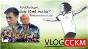 Vlog CCKM - Cận cảnh bóng đá Việt