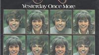 'Yesterday once more', ngày hôm qua không trở lại