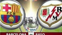 Link truyền hình trực tiếp và sopcast trận Barca - Rayo Vallecano (01h30,18/10)
