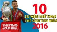 10 sự kiện thể thao quốc tế tiêu biểu 2016