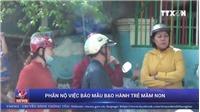 VIDEO Phụ huynh phẫn nộ với bảo mẫu mầm non Mầm Xanh bạo hành trẻ