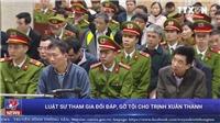 Lật sư tham gia đối đáp, gỡ tội cho Trịnh Xuân Thanh