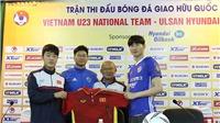 19h00 ngày 21/12, U23 Việt Nam - Ulsan Hyundai:  'Bài test' quan trọng cho U23 Việt Nam