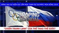Vén bức màn bí mật doping Nga: 'Chiến tranh lạnh' của thể thao thế giới?