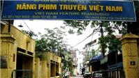Vụ Hãng Phim truyện Việt Nam: Cần rút kinh nghiệm trong chỉ đạo, điều hành sau cổ phần hóa
