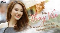 Á hậu Thuỵ Vân: Tôi học được một vài điều từ kiểu ghen của Hoạn Thư