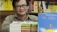 Nhà văn Nguyễn Nhật Anh bỏ ngoài tai những nhiễu nhương sự đời