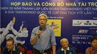 Liên đoàn Taekwondo Việt Nam (VTF) đón sinh nhật tuổi 20 hoành tráng