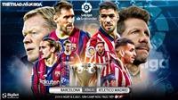 Soi kèo nhà cáiBarcelona vs Atletico Madrid. BĐTV trực tiếp bóng đá Tây Ban Nha