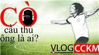 Vlog CCKM - Số 3: Cò cầu thủ bóng đá Việt - Ông là ai?