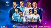 Soi kèo bóng đá. Man City vs Real Madrid. Lượt về vòng 1/8 Cúp C1. Trực tiếp K+PM