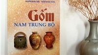 Sách 'Gốm Nam Trung bộ' - hé lộ những bí ẩn về 7 vùng gốm cổ