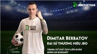 Danh thủ Dimitar BerBatov - Đại sứ thương hiệu JBO - tranh cử Chủ tịch Liên đoàn bóng đá Bungary