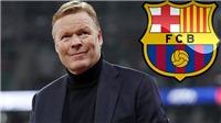 CẬP NHẬT: HLV Ronald Koeman dẫn dắt Barcelona