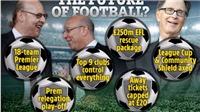 Nội chiến Premier League: MU và Liverpool muốn giảm số đội xuống còn 18
