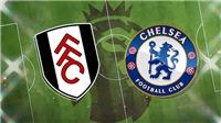 Trực tiếp Fulham vs Chelsea. K+, K+PM trực tiếp bóng đá Anh hôm nay