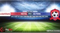 Soi kèo nhà cái Viettel vs Hải Phòng.VTV6. BĐTV Trực tiếp bóng đá Việt Nam 2021