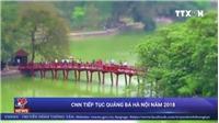VIDEO: Truyền hình CNN tiếp tục quảng bá Hà Nội năm 2018
