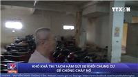 VIDEO: Tách hầm gửi xe khỏi chung cư để chống cháy nổ, có khả thi?